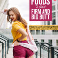 22 Foods to Eat To Get Naturally Bigger And Perfect Buttock