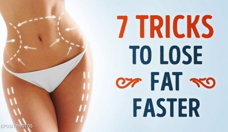 7 Genuine Tricks If You Want to Lose Fat Faster